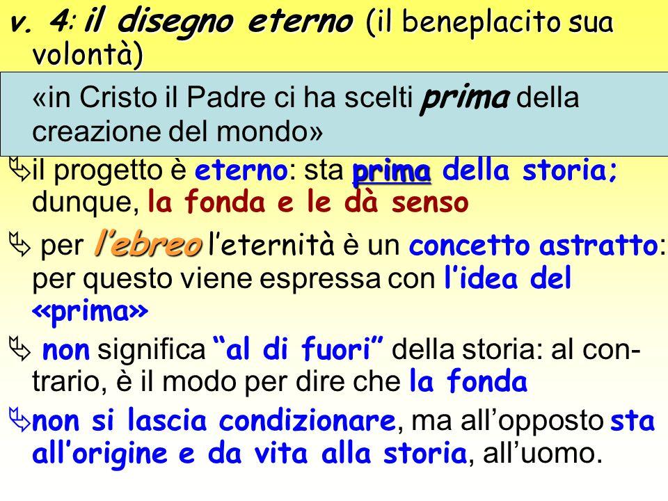 il disegno eterno (il beneplacito sua volontà) v. 4: il disegno eterno (il beneplacito sua volontà) «in Cristo il Padre ci ha scelti prima della creaz