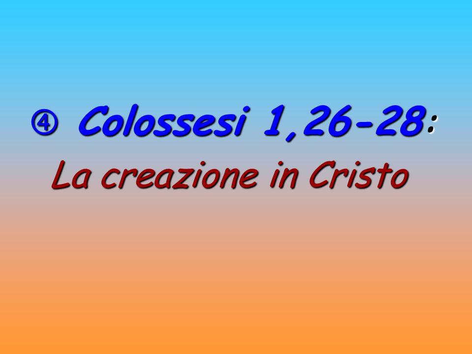 Colossesi 1,26-28 : Colossesi 1,26-28 : La creazione in Cristo La creazione in Cristo