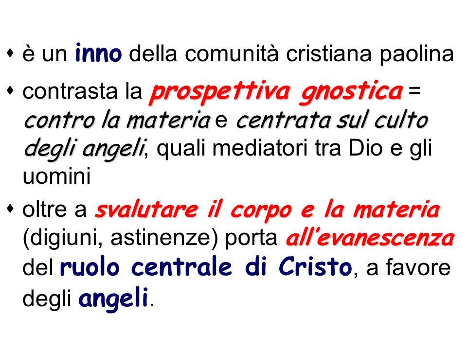 è un inno della comunità cristiana paolina prospettiva gnostica controla materiacentrata sul culto degli angeli contrasta la prospettiva gnostica = co