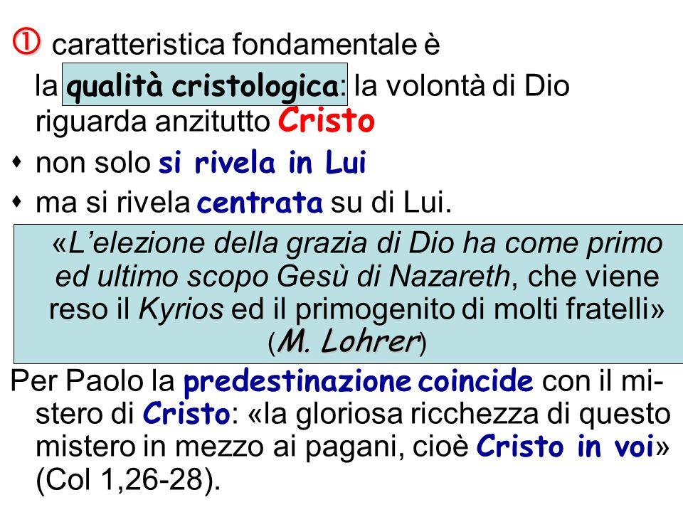 caratteristica fondamentale è la qualità cristologica : la volontà di Dio riguarda anzitutto Cristo non solo si rivela in Lui ma si rivela centrata su