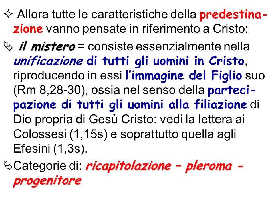 Allora tutte le caratteristiche della predestina- zione vanno pensate in riferimento a Cristo: il mistero il mistero = consiste essenzialmente nella u