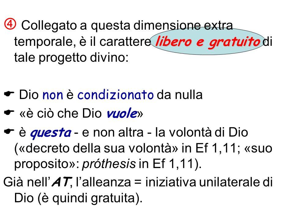 libero e gratuito Collegato a questa dimensione extra temporale, è il carattere libero e gratuito di tale progetto divino: Dio non è condizionato da n