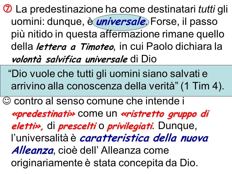 La predestinazione ha come destinatari tutti gli uomini: dunque, è universale. Forse, il passo più nitido in questa affermazione rimane quello della l
