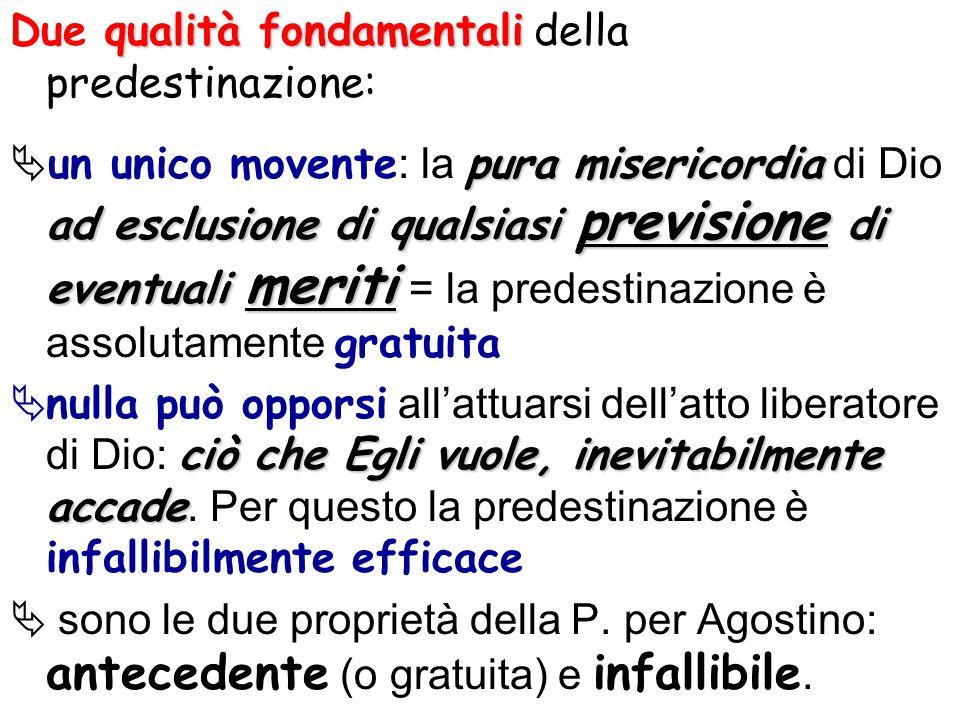 qualità fondamentali Due qualità fondamentali della predestinazione: pura misericordia ad esclusione di qualsiasi previsione di eventuali meriti un un