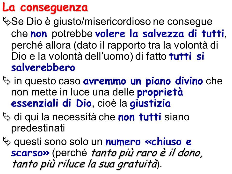 La conseguenza Se Dio è giusto/misericordioso ne consegue che non potrebbe volere la salvezza di tutti, perché allora (dato il rapporto tra la volontà