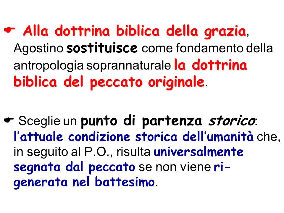 Alla dottrina biblica della grazia la dottrina biblica del peccato originale Alla dottrina biblica della grazia, Agostino sostituisce come fondamento
