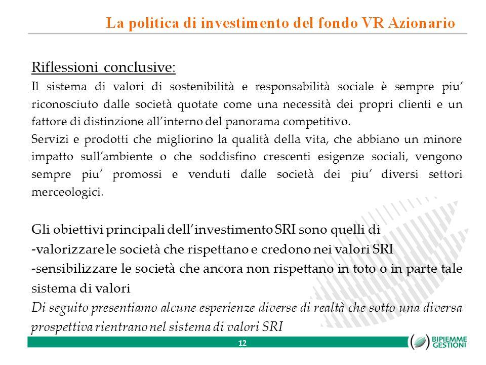 12 Riflessioni conclusive: Il sistema di valori di sostenibilità e responsabilità sociale è sempre piu riconosciuto dalle società quotate come una necessità dei propri clienti e un fattore di distinzione allinterno del panorama competitivo.