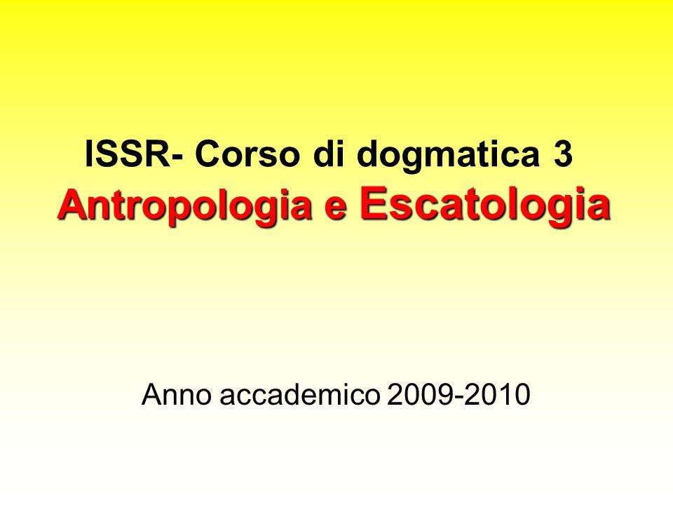 Antropologia e Escatologia ISSR- Corso di dogmatica 3 Antropologia e Escatologia Anno accademico 2009-2010