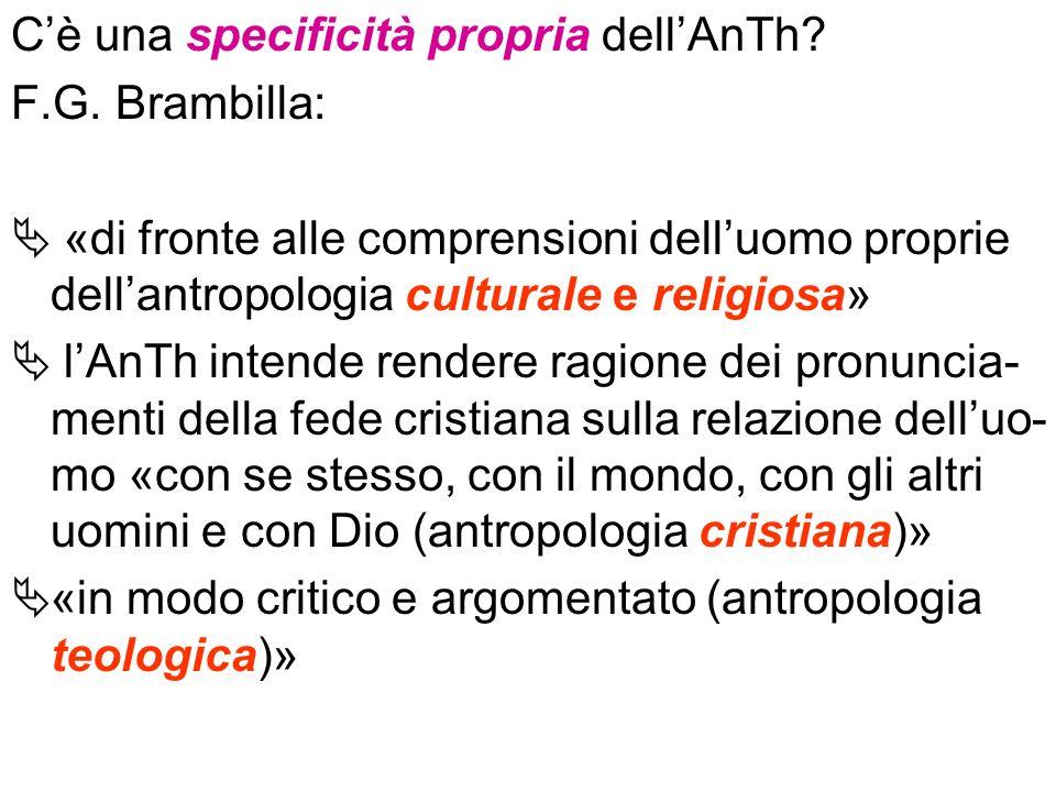 Cè una specificità propria dellAnTh? F.G. Brambilla: «di fronte alle comprensioni delluomo proprie dellantropologia culturale e religiosa» lAnTh inten