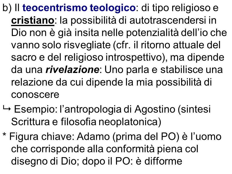 b) Il teocentrismo teologico: di tipo religioso e cristiano: la possibilità di autotrascendersi in Dio non è già insita nelle potenzialità dellio che