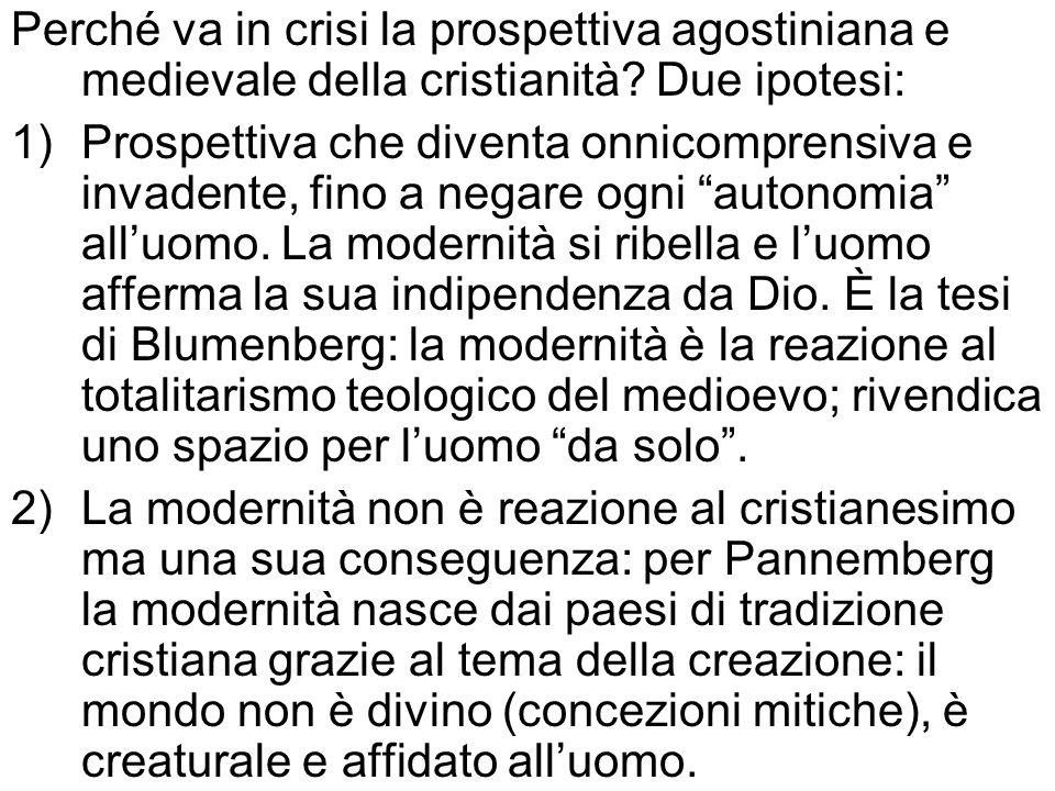 Perché va in crisi la prospettiva agostiniana e medievale della cristianità? Due ipotesi: 1)Prospettiva che diventa onnicomprensiva e invadente, fino