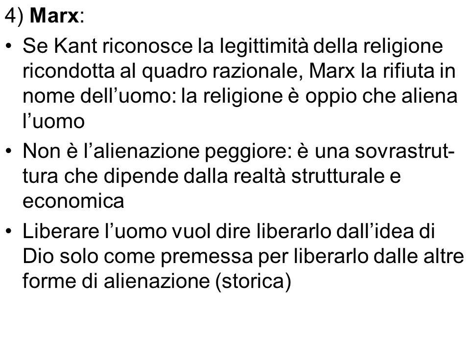 4) Marx: Se Kant riconosce la legittimità della religione ricondotta al quadro razionale, Marx la rifiuta in nome delluomo: la religione è oppio che a