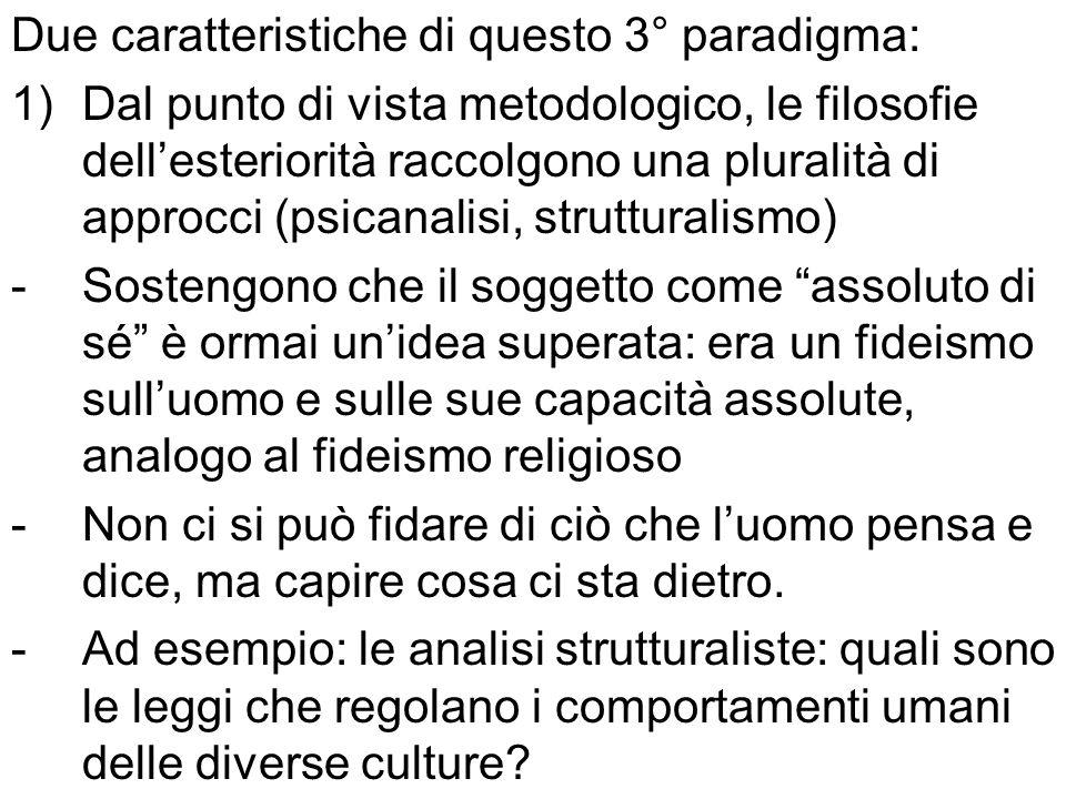Due caratteristiche di questo 3° paradigma: 1)Dal punto di vista metodologico, le filosofie dellesteriorità raccolgono una pluralità di approcci (psic