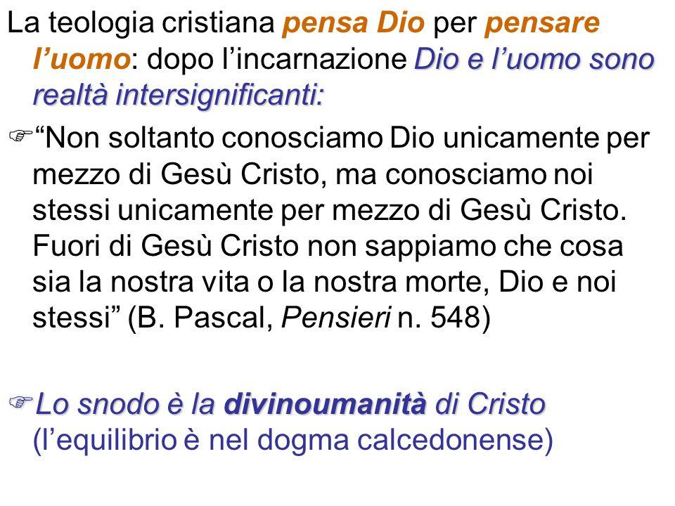 Dio e luomo sono realtà intersignificanti: La teologia cristiana pensa Dio per pensare luomo: dopo lincarnazione Dio e luomo sono realtà intersignific