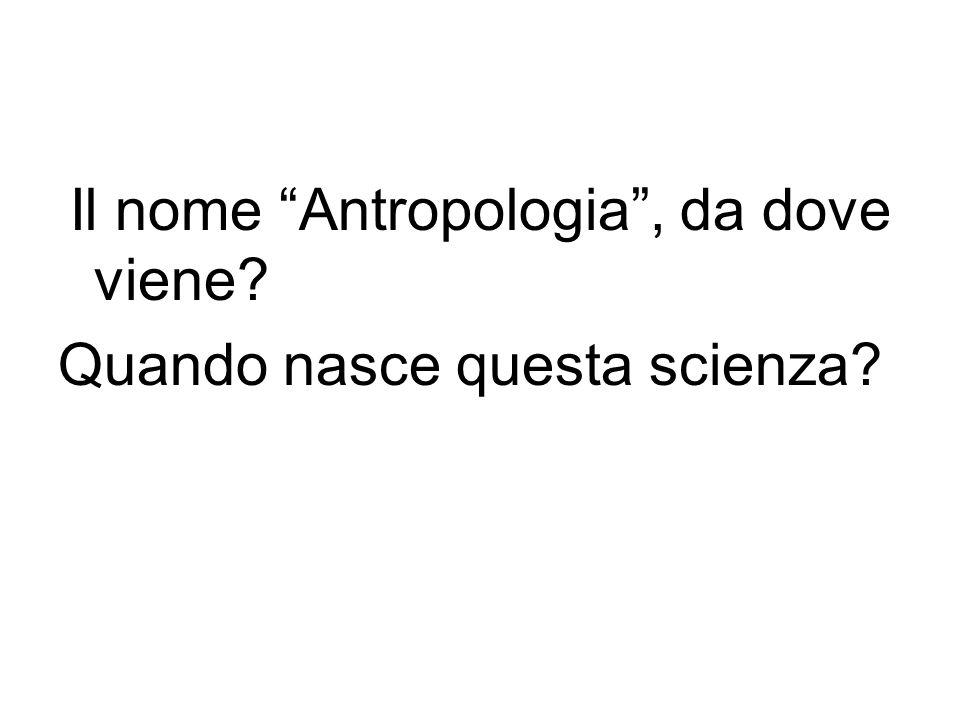 Il nome Antropologia, da dove viene? Quando nasce questa scienza?