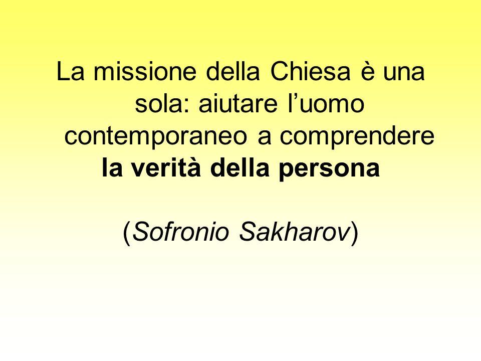 La missione della Chiesa è una sola: aiutare luomo contemporaneo a comprendere la verità della persona (Sofronio Sakharov)