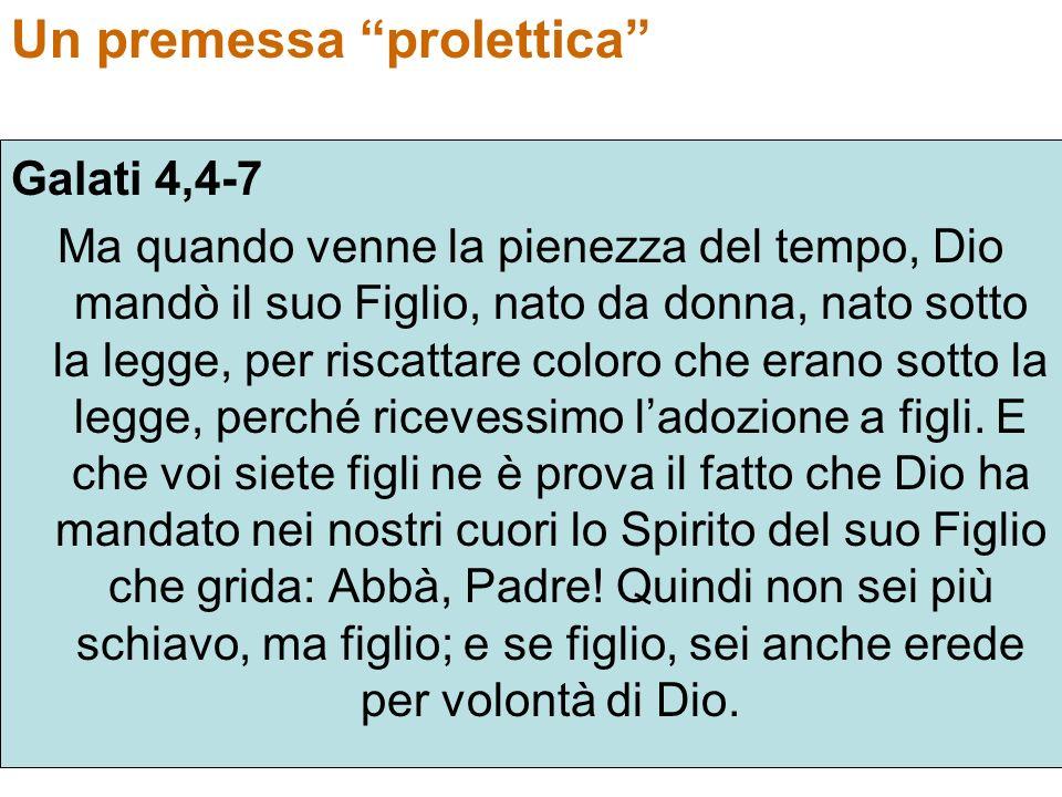 Un premessa prolettica Galati 4,4-7 Ma quando venne la pienezza del tempo, Dio mandò il suo Figlio, nato da donna, nato sotto la legge, per riscattare