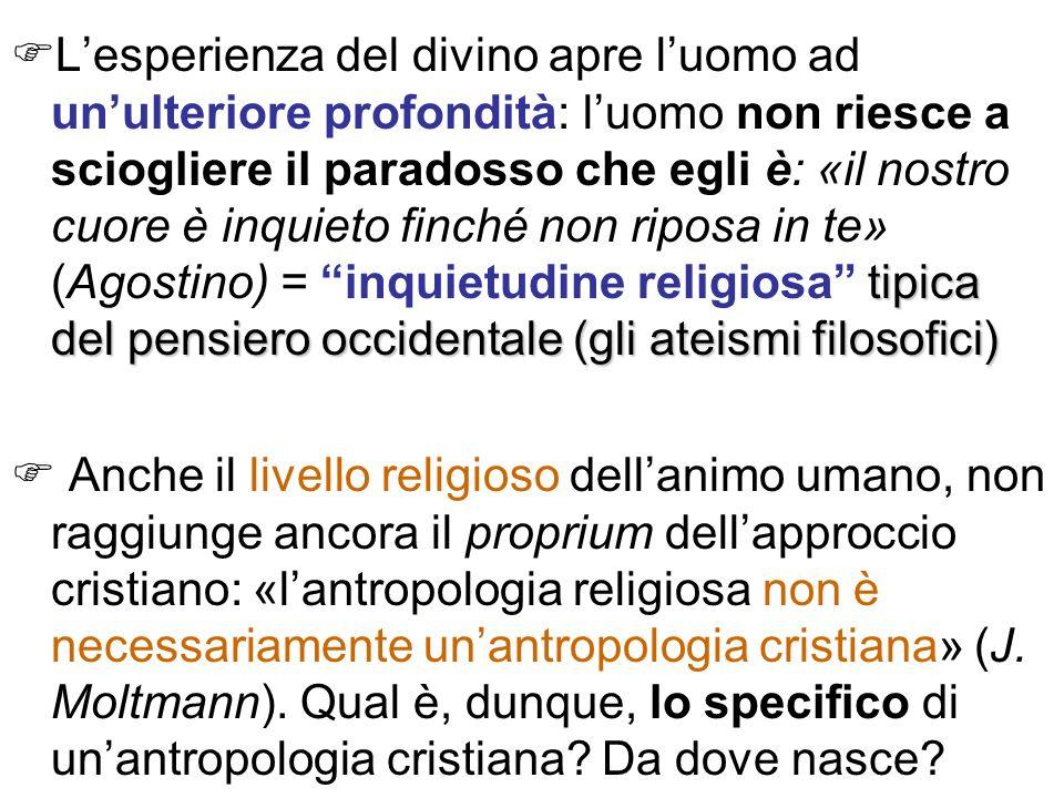 tipica del pensiero occidentale (gli ateismi filosofici) Lesperienza del divino apre luomo ad unulteriore profondità: luomo non riesce a sciogliere il