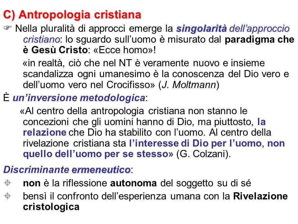 C) Antropologia cristiana singolarità dellapproccio cristiano Nella pluralità di approcci emerge la singolarità dellapproccio cristiano: lo sguardo su