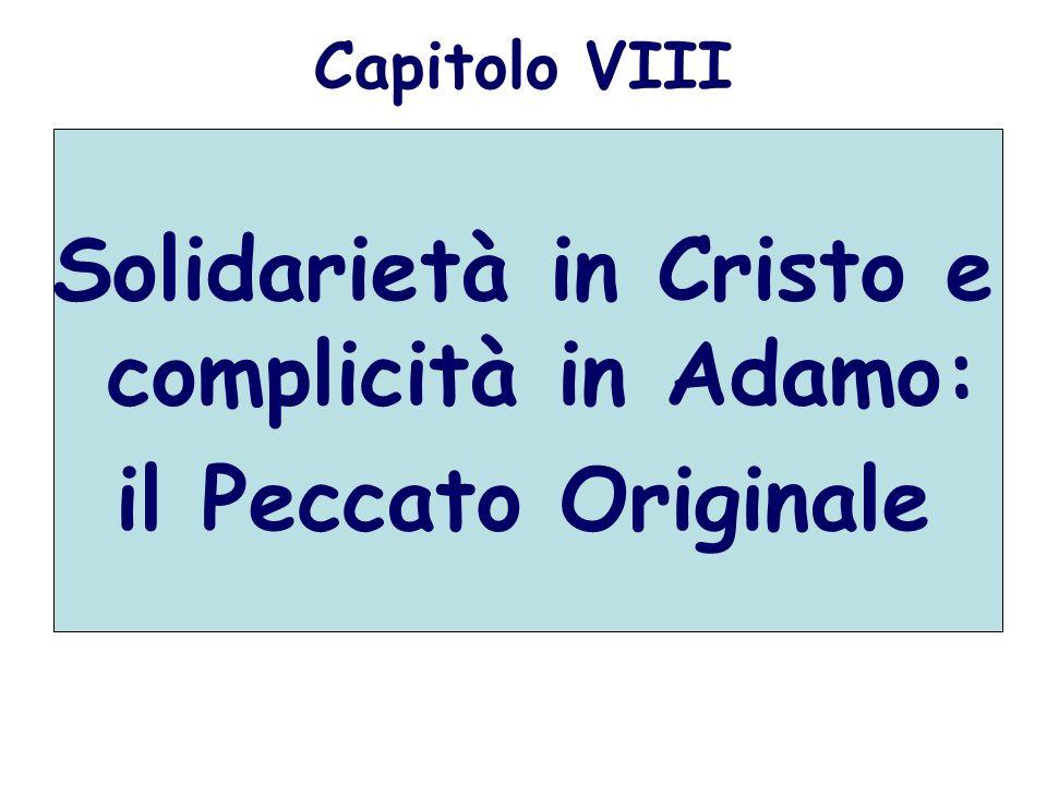 Capitolo VIII Solidarietà in Cristo e complicità in Adamo: il Peccato Originale
