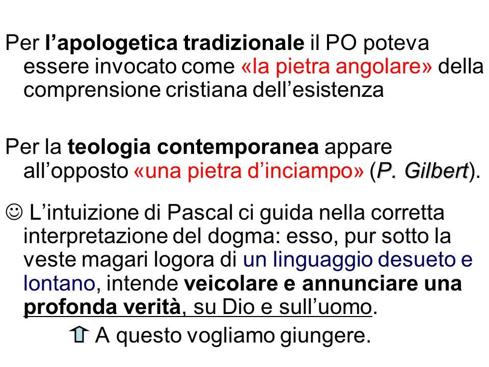 Per lapologetica tradizionale il PO poteva essere invocato come «la pietra angolare» della comprensione cristiana dellesistenza P. Gilbert Per la teol