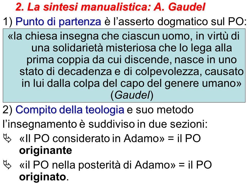 2. La sintesi manualistica: A. Gaudel Punto di partenza 1) Punto di partenza è lasserto dogmatico sul PO: «la chiesa insegna che ciascun uomo, in virt
