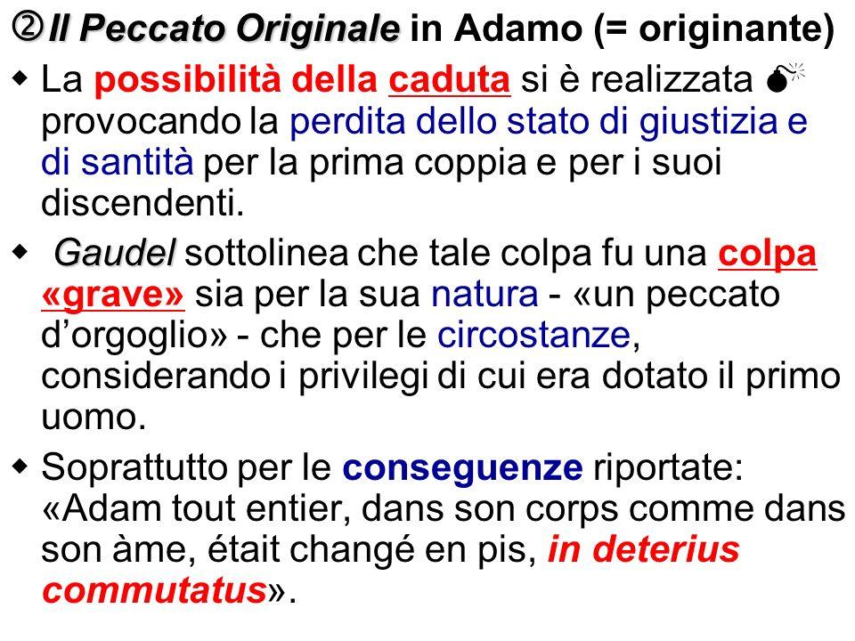 Il Peccato Originale Il Peccato Originale in Adamo (= originante) La possibilità della caduta si è realizzata provocando la perdita dello stato di giu