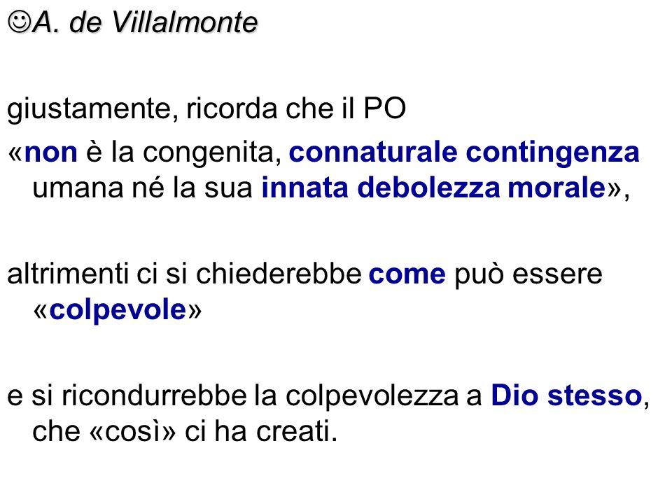 A. de Villalmonte A. de Villalmonte giustamente, ricorda che il PO «non è la congenita, connaturale contingenza umana né la sua innata debolezza moral