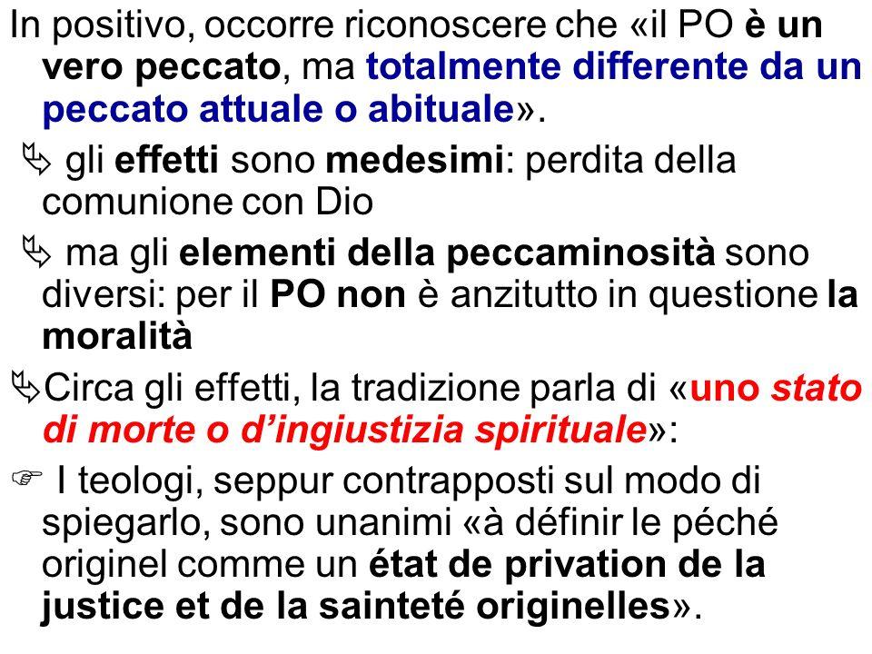 In positivo, occorre riconoscere che «il PO è un vero peccato, ma totalmente differente da un peccato attuale o abituale». gli effetti sono medesimi: