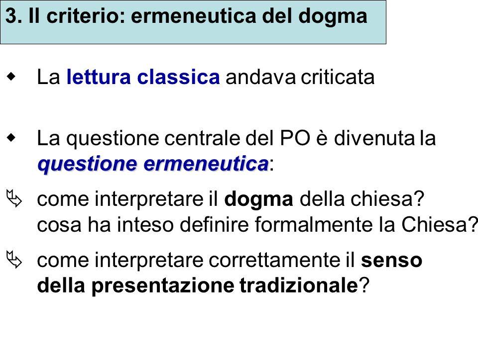 3. Il criterio: ermeneutica del dogma La lettura classica andava criticata questione ermeneutica La questione centrale del PO è divenuta la questione