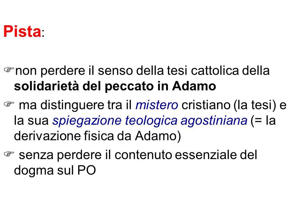 Pista : non perdere il senso della tesi cattolica della solidarietà del peccato in Adamo ma distinguere tra il mistero cristiano (la tesi) e la sua sp