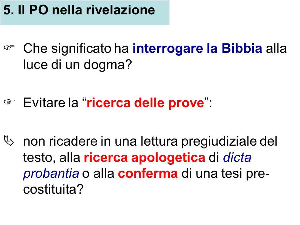 5. Il PO nella rivelazione Che significato ha interrogare la Bibbia alla luce di un dogma? Evitare la ricerca delle prove: non ricadere in una lettura