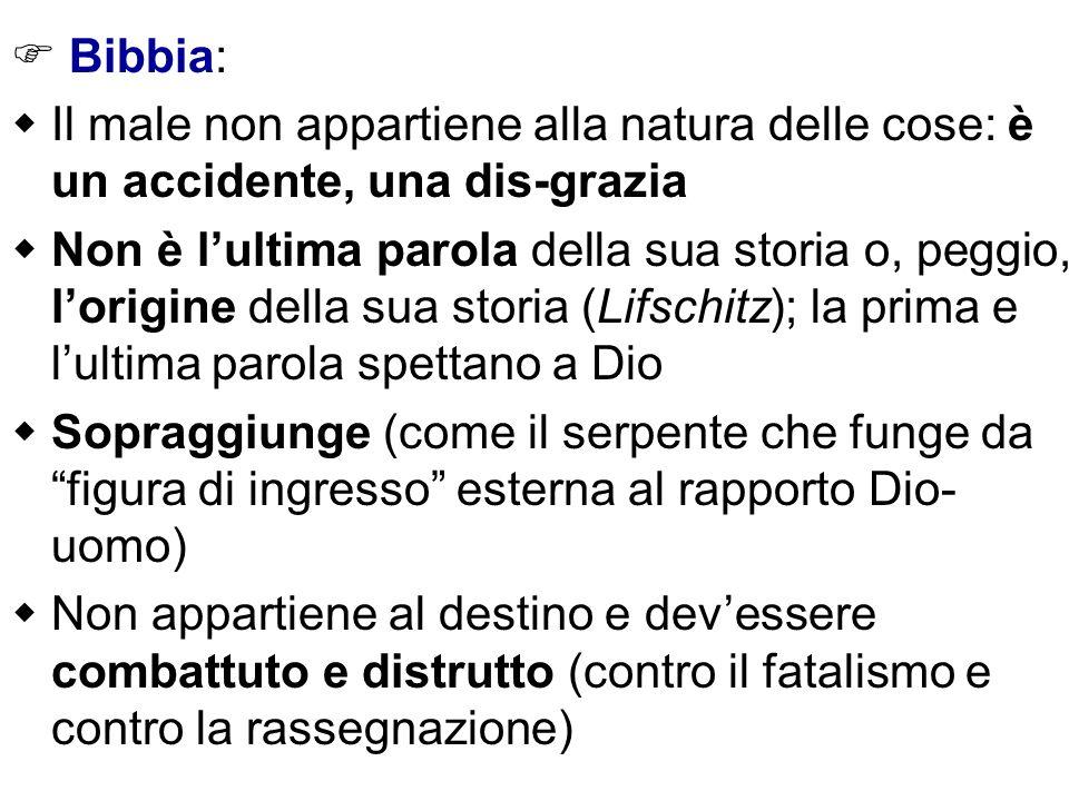 Bibbia: Il male non appartiene alla natura delle cose: è un accidente, una dis-grazia Non è lultima parola della sua storia o, peggio, lorigine della