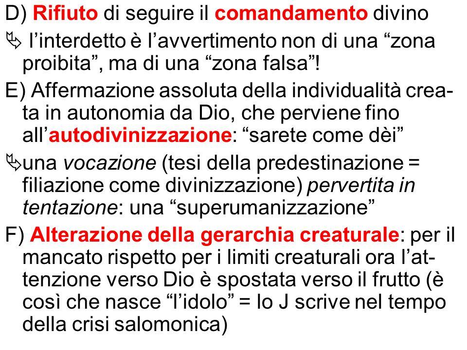D) Rifiuto di seguire il comandamento divino linterdetto è lavvertimento non di una zona proibita, ma di una zona falsa! E) Affermazione assoluta dell
