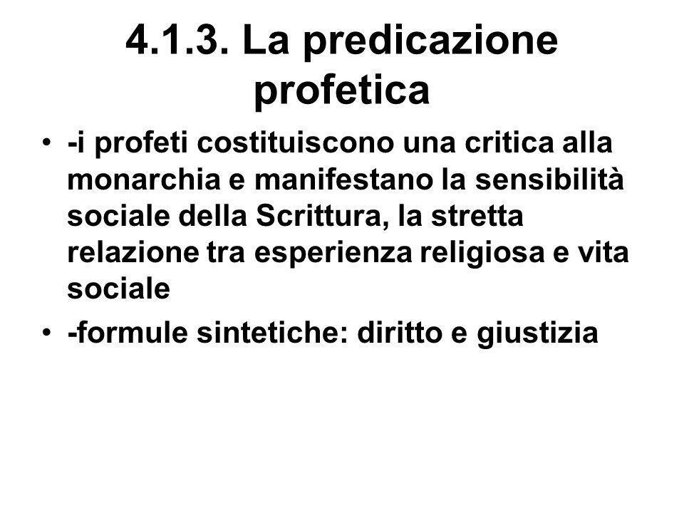 4.1.3. La predicazione profetica -i profeti costituiscono una critica alla monarchia e manifestano la sensibilità sociale della Scrittura, la stretta
