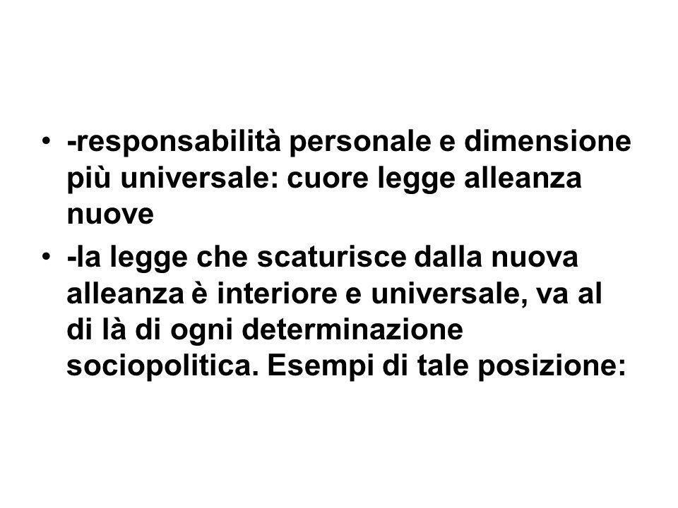 -responsabilità personale e dimensione più universale: cuore legge alleanza nuove -la legge che scaturisce dalla nuova alleanza è interiore e universale, va al di là di ogni determinazione sociopolitica.