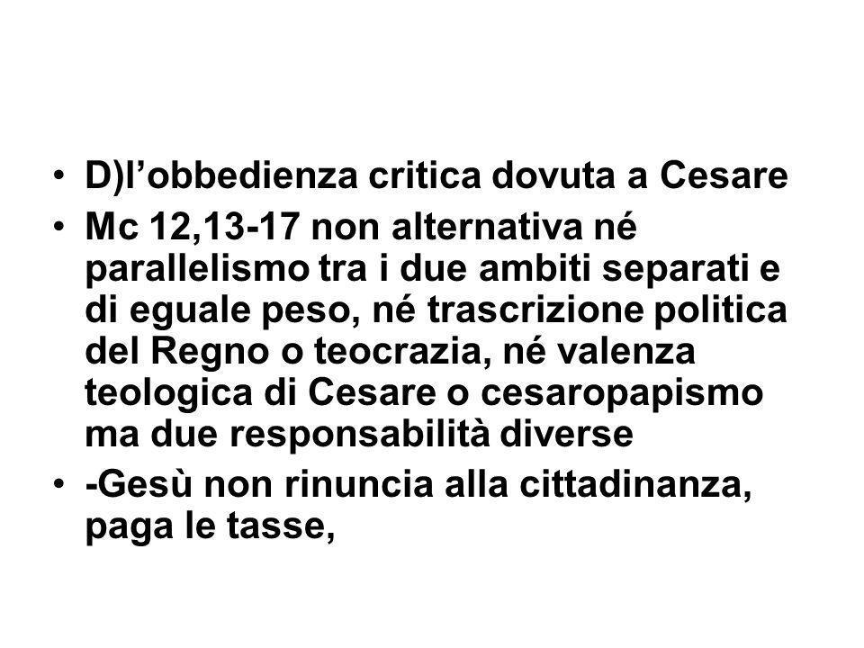 D)lobbedienza critica dovuta a Cesare Mc 12,13-17 non alternativa né parallelismo tra i due ambiti separati e di eguale peso, né trascrizione politica