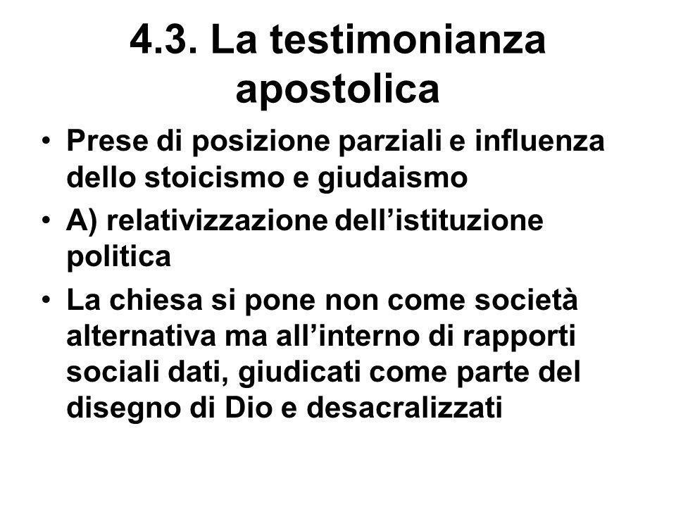 4.3. La testimonianza apostolica Prese di posizione parziali e influenza dello stoicismo e giudaismo A) relativizzazione dellistituzione politica La c