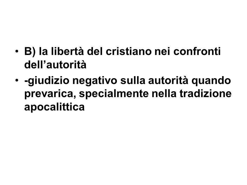 B) la libertà del cristiano nei confronti dellautorità -giudizio negativo sulla autorità quando prevarica, specialmente nella tradizione apocalittica
