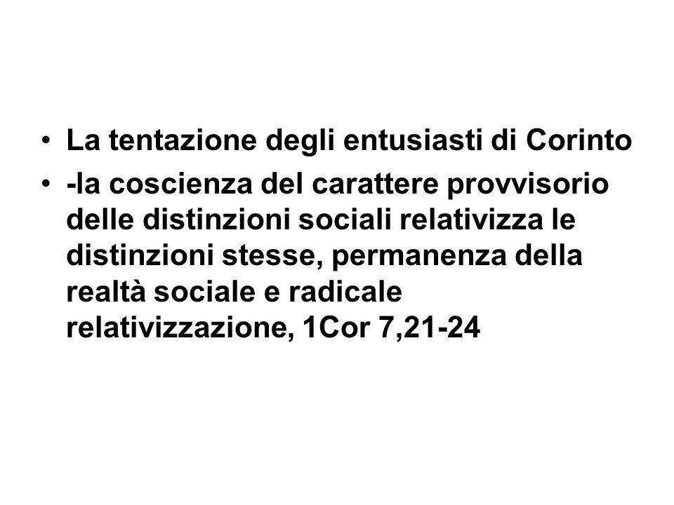 La tentazione degli entusiasti di Corinto -la coscienza del carattere provvisorio delle distinzioni sociali relativizza le distinzioni stesse, permanenza della realtà sociale e radicale relativizzazione, 1Cor 7,21-24
