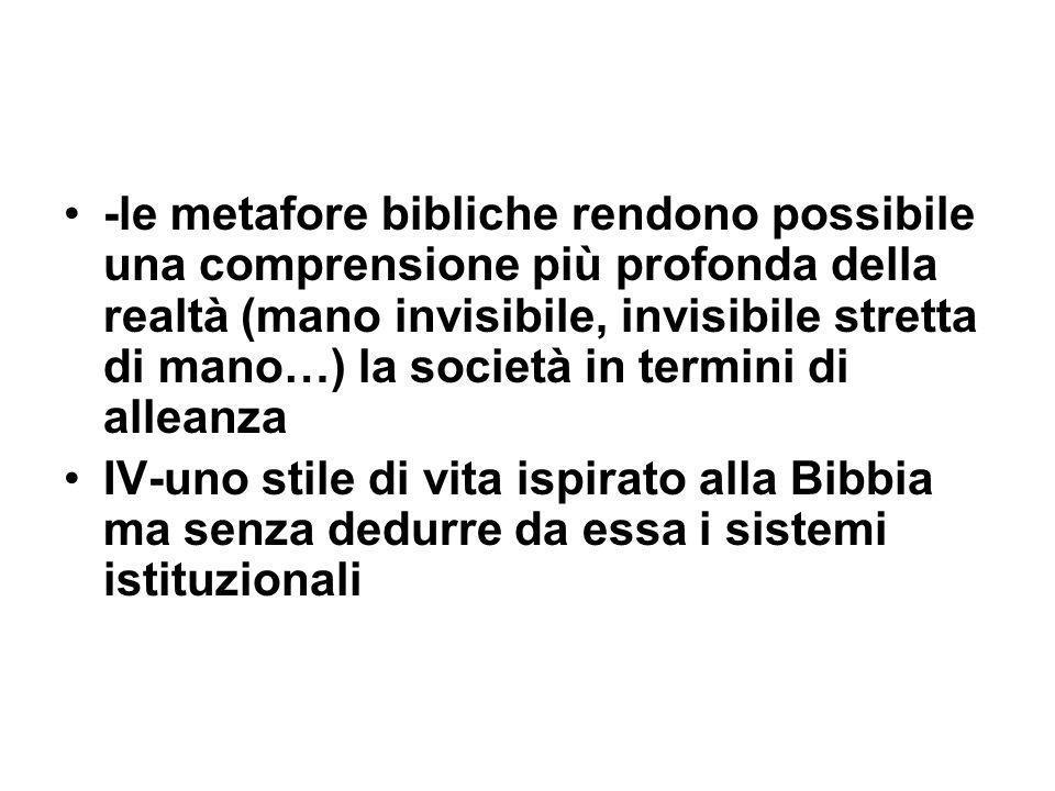 -le metafore bibliche rendono possibile una comprensione più profonda della realtà (mano invisibile, invisibile stretta di mano…) la società in termin
