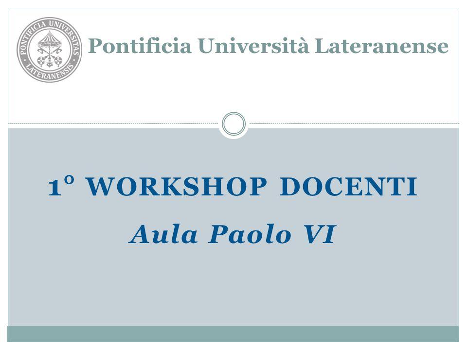 1° WORKSHOP DOCENTI Aula Paolo VI Pontificia Università Lateranense