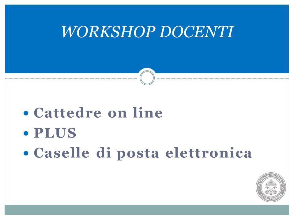 Cattedre on line PLUS Caselle di posta elettronica WORKSHOP DOCENTI