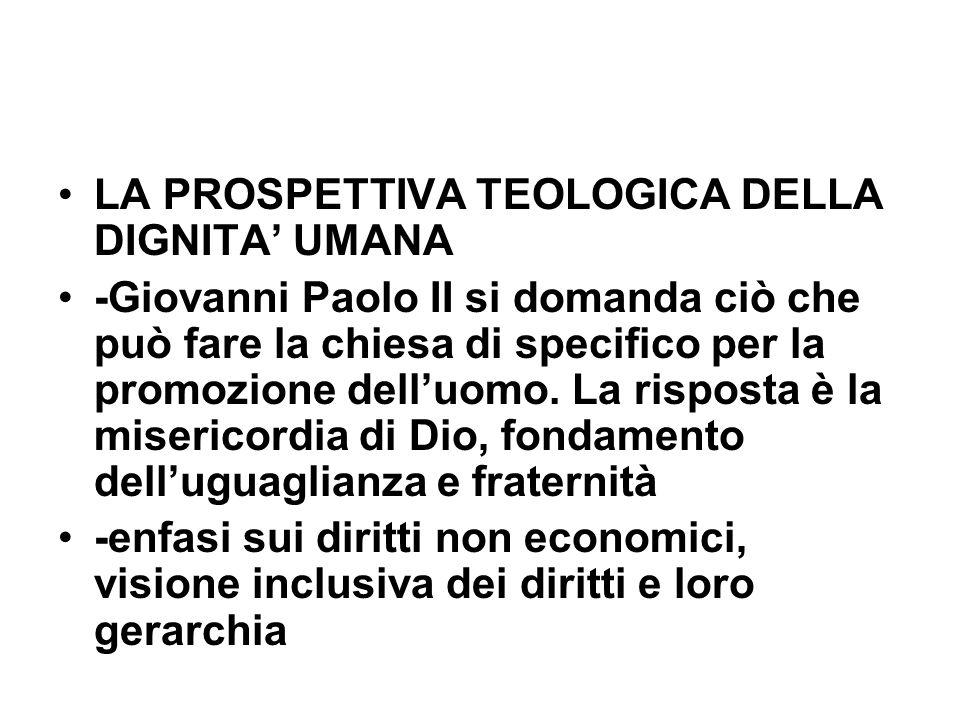 LA PROSPETTIVA TEOLOGICA DELLA DIGNITA UMANA -Giovanni Paolo II si domanda ciò che può fare la chiesa di specifico per la promozione delluomo. La risp