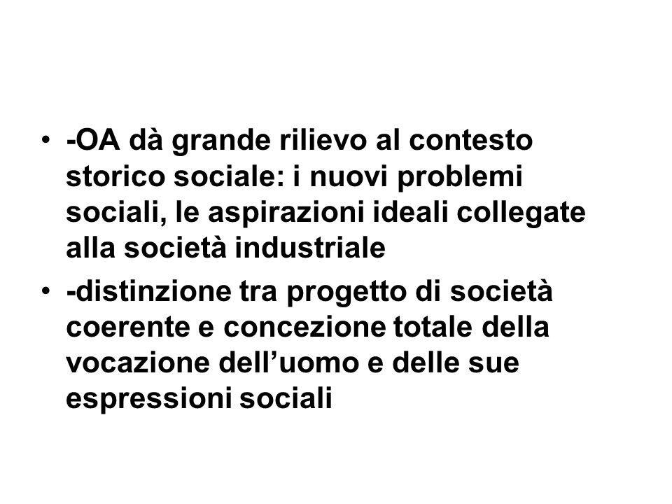 -OA dà grande rilievo al contesto storico sociale: i nuovi problemi sociali, le aspirazioni ideali collegate alla società industriale -distinzione tra