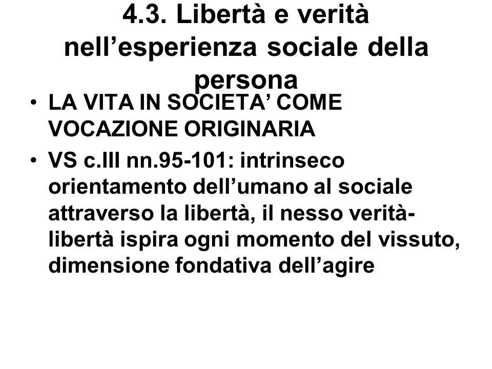 4.3. Libertà e verità nellesperienza sociale della persona LA VITA IN SOCIETA COME VOCAZIONE ORIGINARIA VS c.III nn.95-101: intrinseco orientamento de