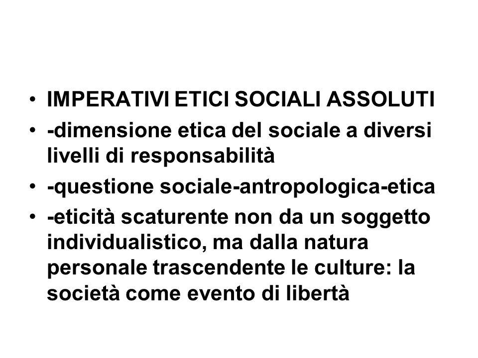 IMPERATIVI ETICI SOCIALI ASSOLUTI -dimensione etica del sociale a diversi livelli di responsabilità -questione sociale-antropologica-etica -eticità sc