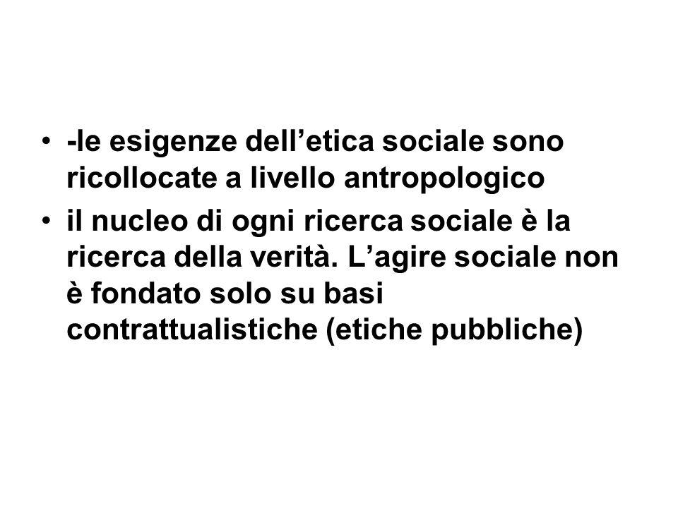 -le esigenze delletica sociale sono ricollocate a livello antropologico il nucleo di ogni ricerca sociale è la ricerca della verità. Lagire sociale no