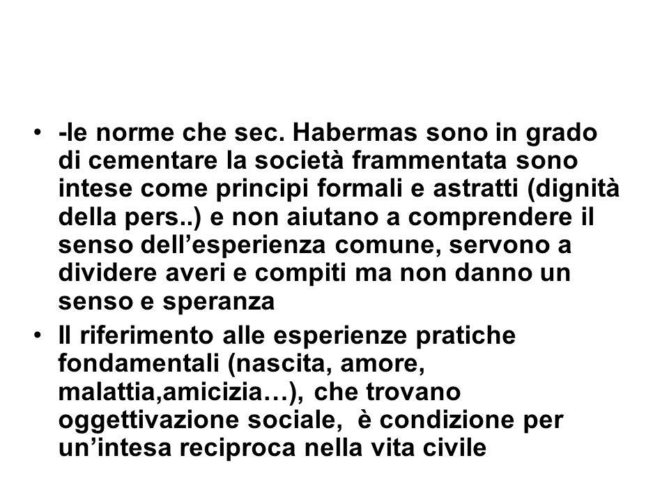 -le norme che sec. Habermas sono in grado di cementare la società frammentata sono intese come principi formali e astratti (dignità della pers..) e no
