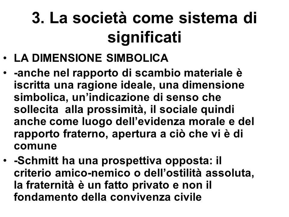 3. La società come sistema di significati LA DIMENSIONE SIMBOLICA -anche nel rapporto di scambio materiale è iscritta una ragione ideale, una dimensio
